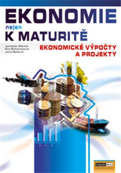 Bellová Jana: Ekonomie nejen k maturitě - Ekonomické výpočty a projekty