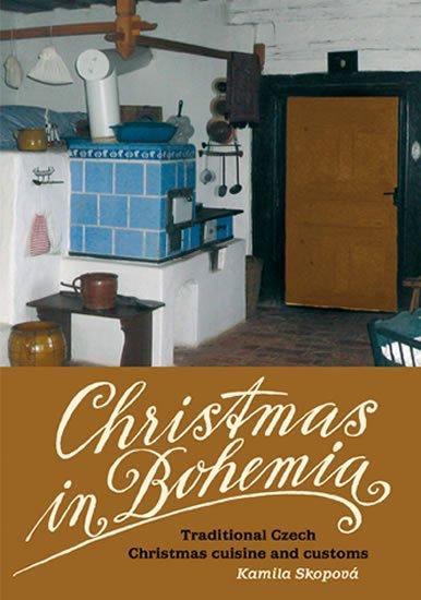 Skopová Kamila: Christmas in Bohemia - Traditional Czech Christmas cuisine and customs