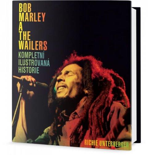 Unterberger Richie: Bob Marley and the Wailers - Kompletní ilustrovaná historie