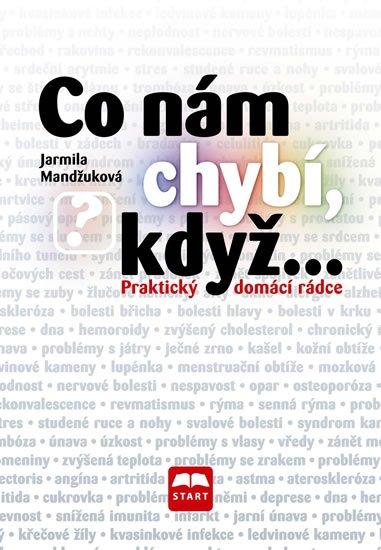 Mandžuková Jarmila: Co nám chybí, když... - Praktický domácí rádce