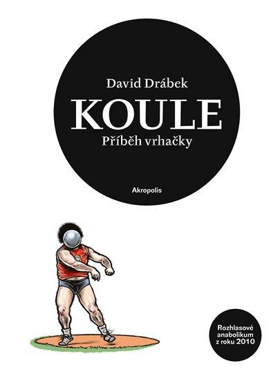 Drábek David: Koule - příběh vrhačky