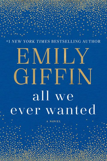 Giffin Emily: All We Ever Wanted: A Novel