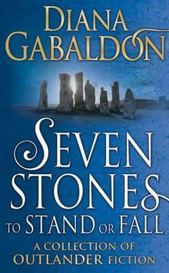 Gabaldon Diana: Seven Stones to Stand or Fall : A Collection of Outlander Short Stories