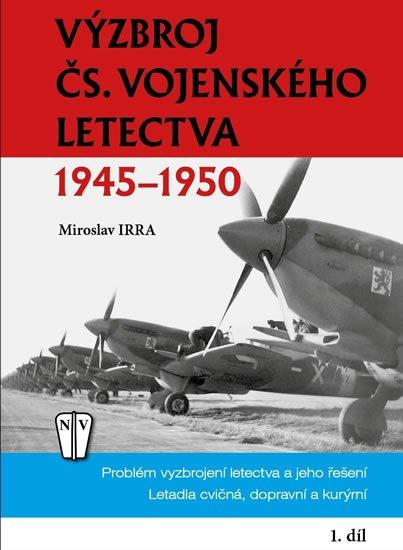 Irra Miroslav: Výzbroj československého vojenského letectva 1945-1950 - 1. díl