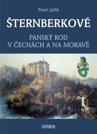 Juřík Pavel: ŠTERNBERKOVÉ - Panský rod v Čechách a na Moravě