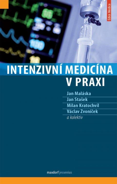 Maláska Jan, Stašek Jan, Kratochvíl Milan, Zvoníček Václav a: Intenzivní medicína v praxi