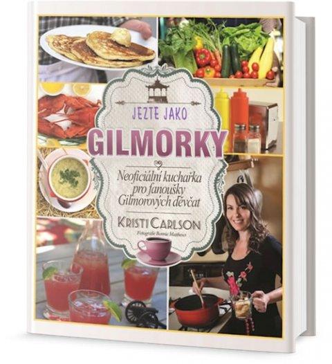 Carlson Kristi: Jezte jako Gilmorky - Neoficiální kuchařka pro fanoušky Gilmorových děvčat