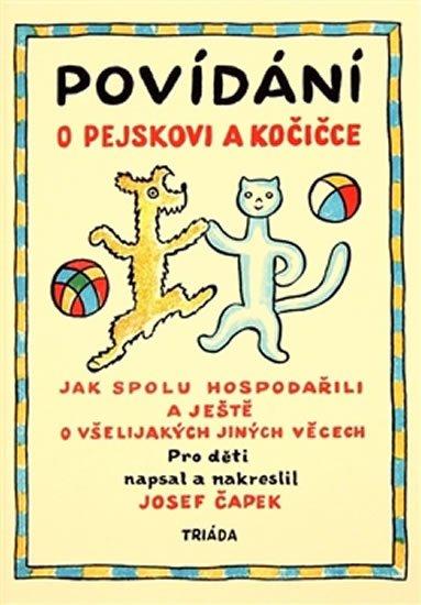 Čapek Josef: Povídání o pejskovi a kočičce - Jak spolu hospodařili a ještě o všelijakých
