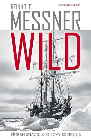 Messner Reinhold: Wild - Příběh Shackeltonovy expedice