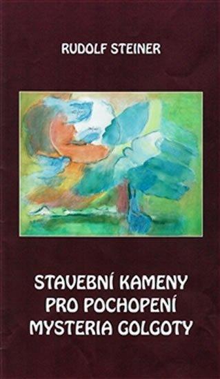 Steiner Rudolf: Stavební kameny pro pochopení mysteria Golgoty