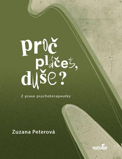 Peterová Zuzana: Proč pláčeš, duše? - Z praxe psychoterapeutky
