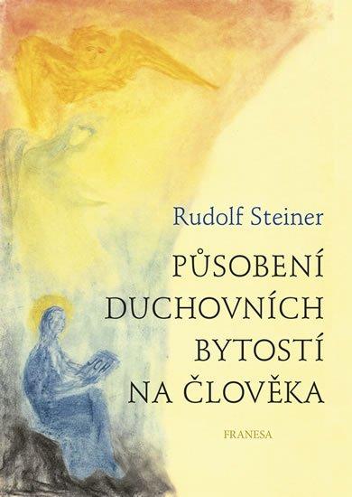 Steiner Rudolf: Působení duchovních bytostí na člověka