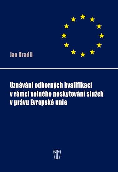 Hradil Jan: Uznávání odborných kvalifikací v rámci volného poskytování služeb v právu E