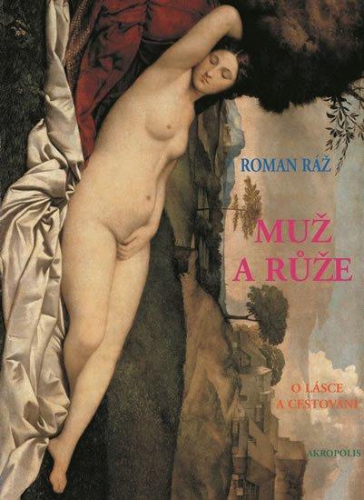 Ráž Roman: Muž a růže - O lásce a cestování