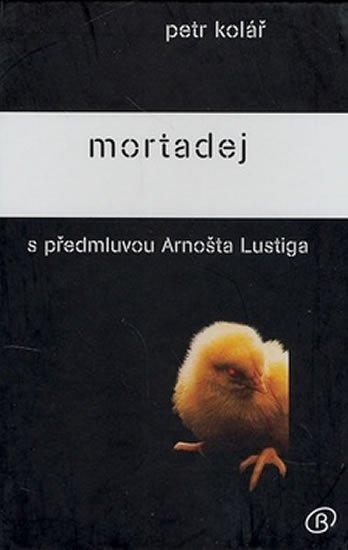 Kolář Petr: Mortadej s předmluvou Arnošta Lustiga