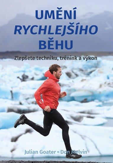 Goater Julian, Melvin Don,: Umění rychlejšícho běhu - Zlepšete techniku, trénink a výkon