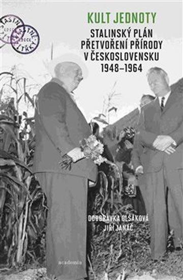 Olšáková Doubravka, Janáč Jiří,: Kult jednoty - Stalinský plán přetvoření přírody v Československu 1948-1964