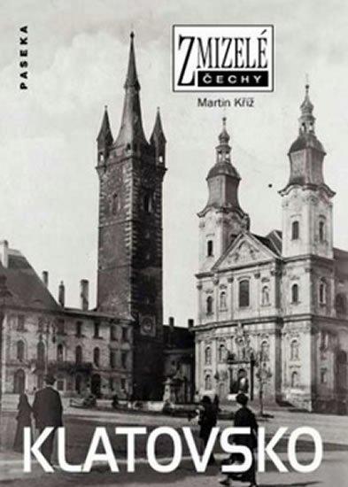 Kříž Martin: Zmizelé Čechy - Klatovsko