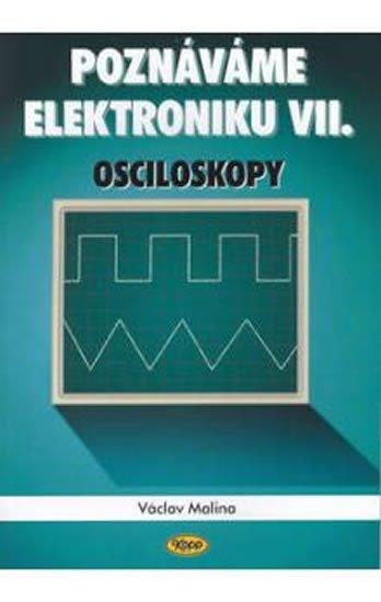 Malina Václav: Poznáváme elektroniku VII. - Osciloskopy