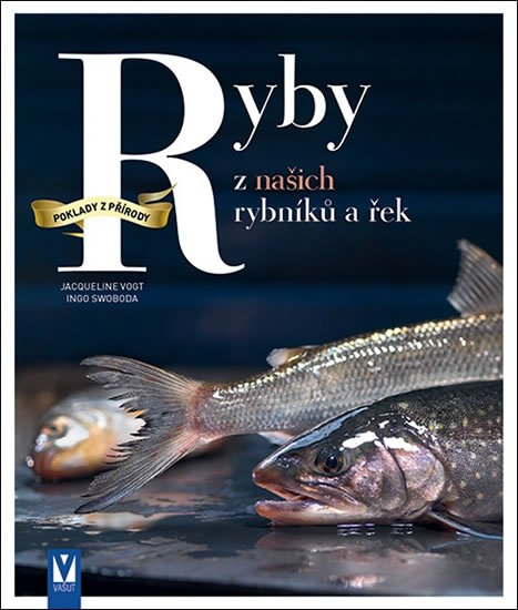 Vogt Jacqueline, Swoboda Ingo,: Ryby z našich rybníků a řek