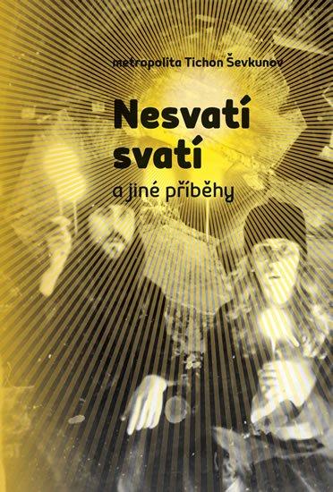 Ševkunov Tichon: Nesvatí svatí a jiné příběhy