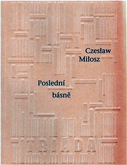 Milosz Czeslaw: Poslední básně