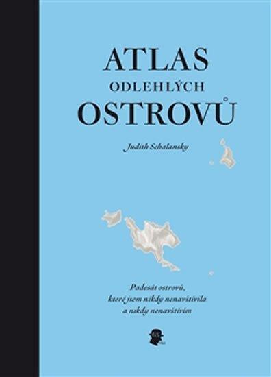 Schalansky Judith: Atlas odlehlých ostrovů - Padesát ostrovů, které jsem nikdy nenavštívila a