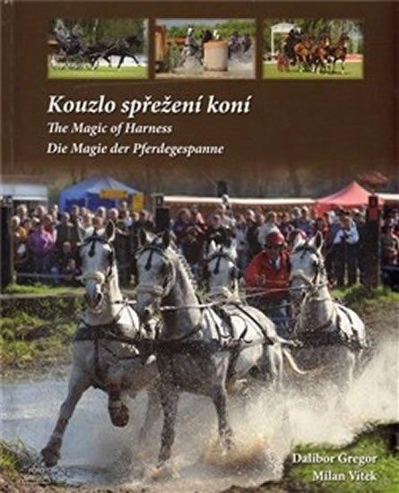 Gregor Dalibor, Vítek Milan,: Kouzlo spřežení koní / The Magic od Harness / Die Magie der Pferdegespanne