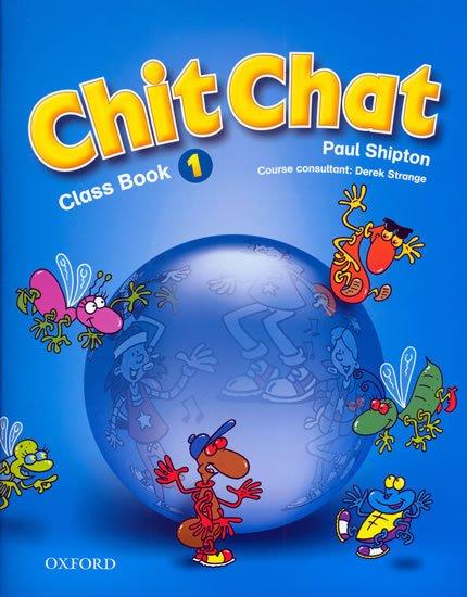 Shipton O.: Chit Chat 1 Classbook