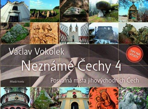 Vokolek Václav: Neznámé Čechy 4 - Posvátná místa jihovýchodních Čech