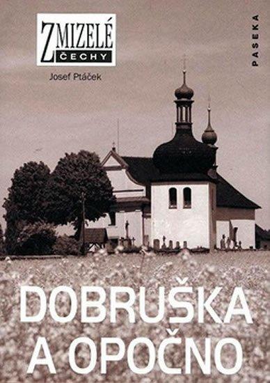 Ptáček Josef: Zmizelé Čechy - Dobruška a Opočno