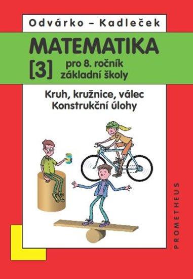 Odvárko Oldřich, Kadleček Jiří: Matematika pro 8. roč. ZŠ - 3.díl (Kruh, kružnice, válec; konstrukční úlohy