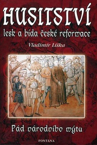 Liška Vladimír: Husitství - lesk a bída české reformace