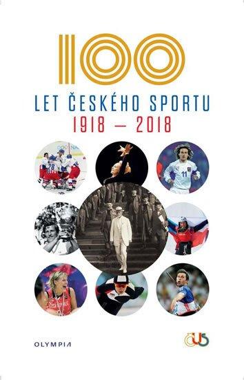 kolektiv autorů: Sto let českého sportu 1918-2018