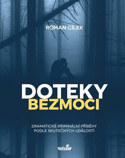 Cílek Roman: Doteky bezmoci - Dramatické kriminální příběhy podle skutečných událostí