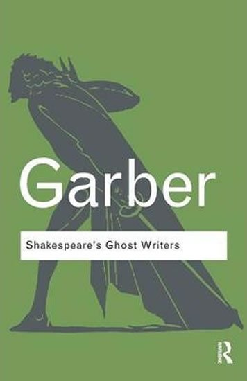 Garber Marjorie: Shakespeare´s Ghost Writers