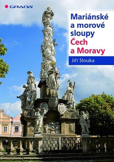 Slouka Jiří: Mariánské a morové sloupy Čech a Moravy