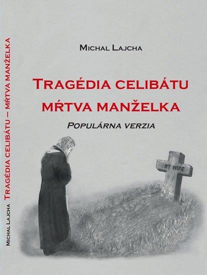 Baláž Peter Lucian, Lajcha Michal,: Tragédia celibátu - Mŕtva manželka