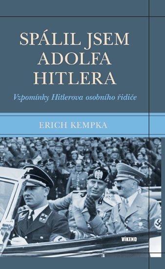 Kempka Erich: Spálil jsem Adolfa Hitlera - Vzpomínky Hitlerova osobního řidiče