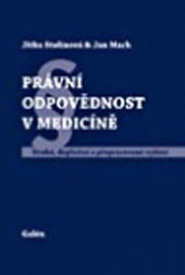 Mach Jan, Stolinová Jitka,: Právní odpovědnost v medicíně