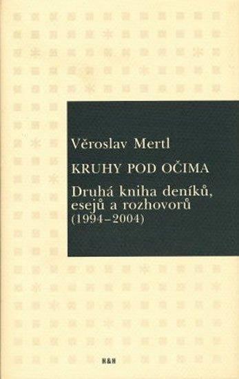 Mertl Věroslav: Kruhy pod očima - Druhá kniha deníků, esejů a rozhovorů (1994-2004)