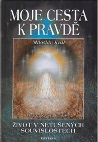 Král Miloslav: Moje cesta k pravdě