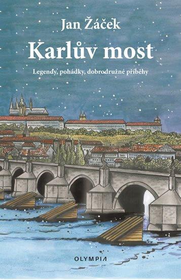 Žáček Jan: Karlův most - Legendy, pohádky, dobrodružné příběhy