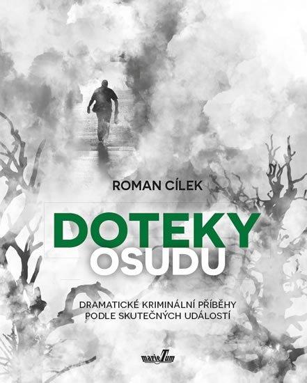 Cílek Roman: Doteky osudu - Dramatické kriminální příběhy podle skutečných událostí