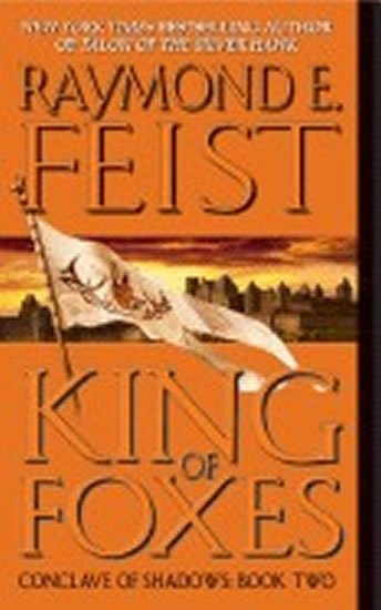 Feist Raymond E.: King of Foxes : Conclave of Shadows: Book Two