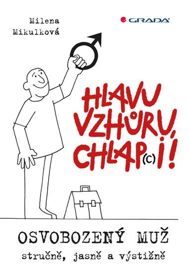 Mikulková Milena: Hlavu vzhůru, chlap(c)i! - Osvobozený muž - stručně, jasně a výstižně