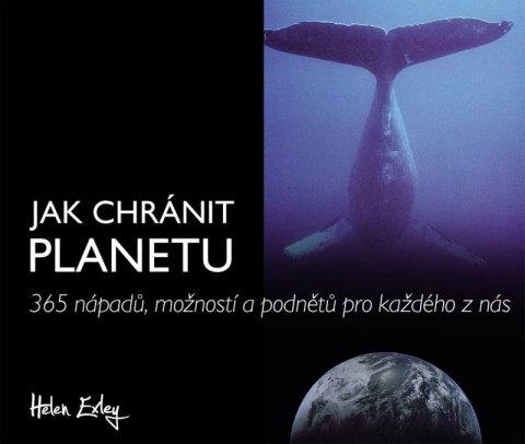 Exleyová Helen: Jak chránit planetu - 365 nápadů, možností a podnětů pro každého z nás