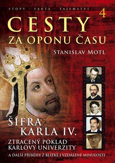 Motl Stanislav: Cesty za oponu času 4 - Šifra Karla IV.