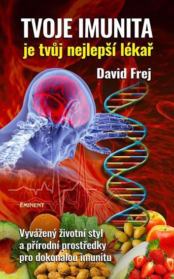 Frej David: Tvoje imunita je tvůj nejlepší lékař - Vyvážený životní styl a přírodní pro