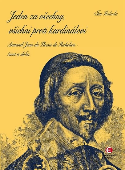 Halada Jan: Jeden za všechny, všichni proti kardinálovi - Armand-Jean du Plessis de Ric